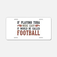 If Playing Tuba Were Easy Aluminum License Plate
