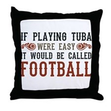 If Playing Tuba Were Easy Throw Pillow