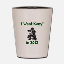 I Want Kony! Shot Glass