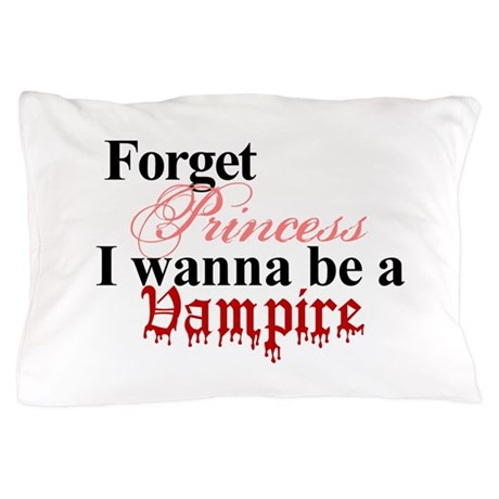 Forget princess VAMPIRE Pillow Case