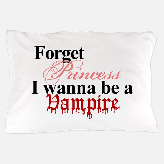 Forget princess VAMPIRE Pillow Case