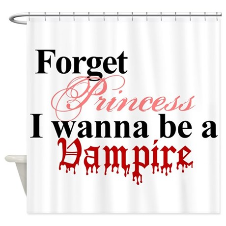 Forget princess VAMPIRE Shower Curtain