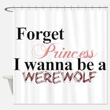 Forget princess WEREWOLF Shower Curtain