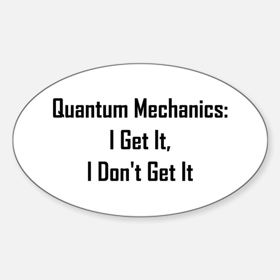 Quantum Mechanics: I Get It, Sticker (Oval)