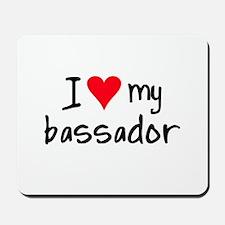 I LOVE MY Bassador Mousepad