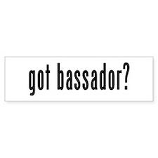 GOT BASSADOR Bumper Sticker