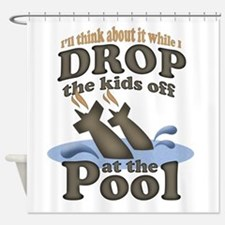 Drop the Kids off at the Pool Shower Curtain