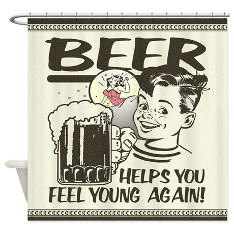 Beer Makes You Feel Young Again Shower Curtain