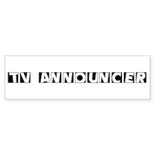 TV Announcer Bumper Bumper Sticker