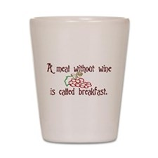 A Meal Without Wine is Breakfast Shot Glass
