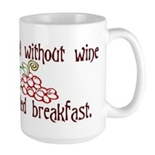 A Meal Without Wine is Breakfast Mug