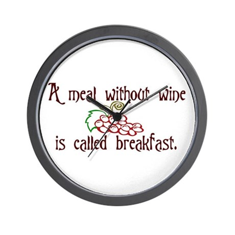 A Meal Without Wine is Breakfast Wall Clock