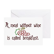 A Meal Without Wine is Breakfast Greeting Card