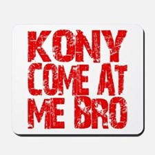 Kony Come at Me Bro Mousepad