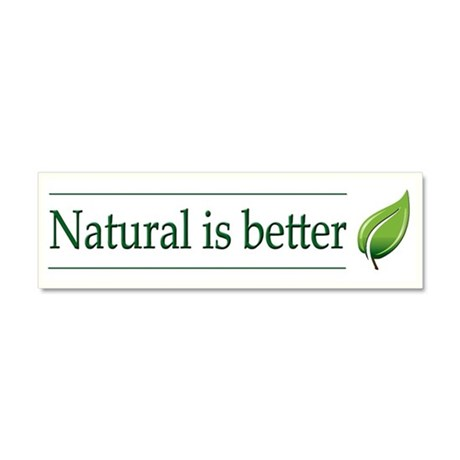 Natural Is Better - Car Magnet 10 x 3
