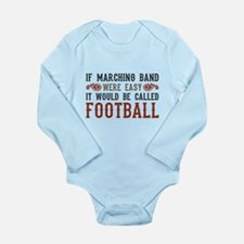 If Marching Band Were Easy Long Sleeve Infant Body