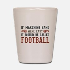 If Marching Band Were Easy Shot Glass
