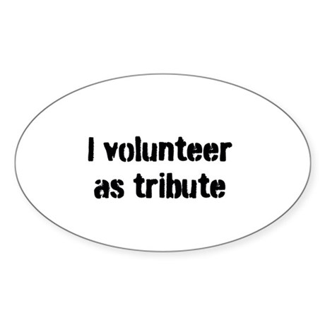 I Volunteer as Tribute Sticker (Oval)