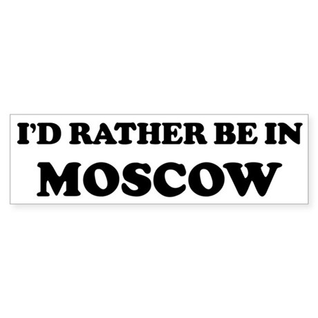 Rather be in Moscow Bumper Sticker
