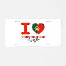 I love Portuguese Boys Aluminum License Plate