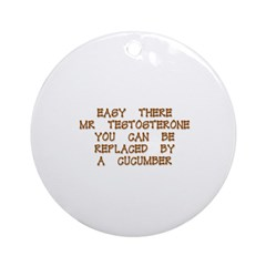 Easy There Mr. Testosterone Ornament (Round)