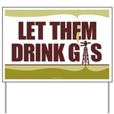 Let Them Drink Gas - Yard Sign