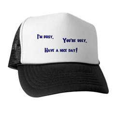 I'm Busy. You're Ugly. Have a Nice Day. Trucker Hat