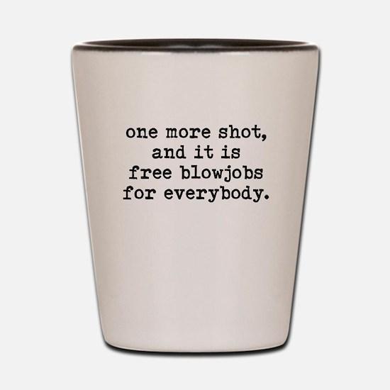 One More Shot - Shot Glass