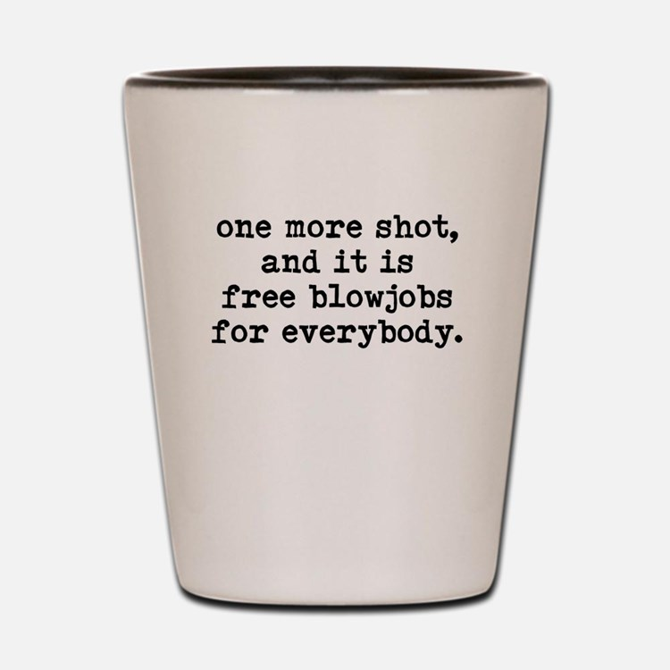 One More Shot - Shot Glass