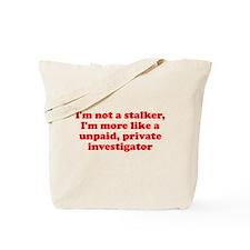 I'm not a stalker unpaid prof Tote Bag