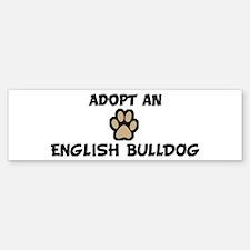 Adopt an ENGLISH BULLDOG Bumper Bumper Bumper Sticker
