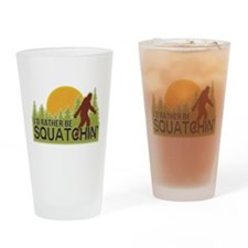 I'd Rather Be Squatchin Drinking Glass