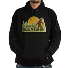 I'd Rather Be Squatchin Hoodie