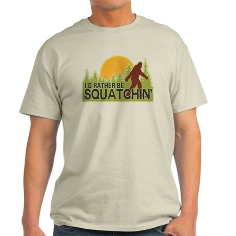 I'd Rather Be Squatchin Light T-Shirt
