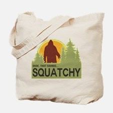 Dude, That Sounds Squatchy Tote Bag