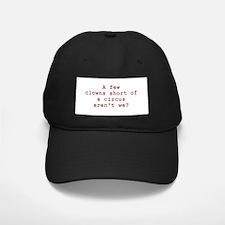 Few Clowns Short of a Circus Baseball Hat