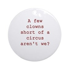 Few Clowns Short of a Circus Ornament (Round)