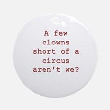 Few Clowns Short of a Circus Ornament (Round)