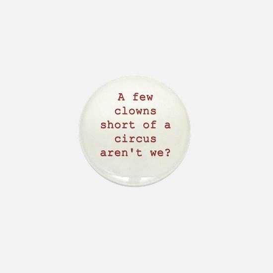 Few Clowns Short of a Circus Mini Button
