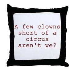 Few Clowns Short of a Circus Throw Pillow