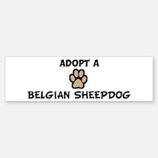 Adopt a BELGIAN SHEEPDOG Bumper Bumper Bumper Sticker