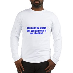 You can't fix stupid Long Sleeve T-Shirt