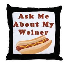 Ask Me About My Weiner Throw Pillow