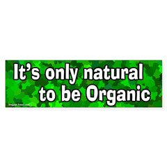 Organic Only Natural Bumper Bumper Sticker