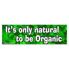Organic Only Natural Bumper Bumper Sticker