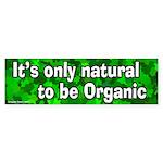 Organic Only Natural Bumper Sticker