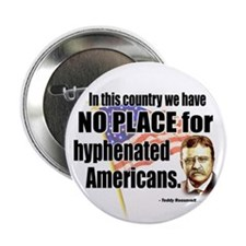 """No Place for Hyphenated Americans 2.25"""" Button (10"""