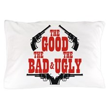Good Bad Ugly Pillow Case