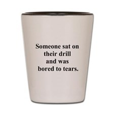 bored to tears Shot Glass