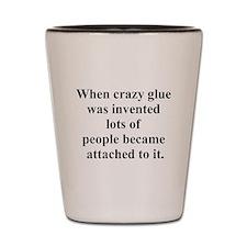 crazy glue Shot Glass